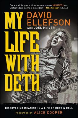 My Life with Deth: Discovering Meaning in a Life of Rock & Roll - Ellefson, David, and Cooper, Alice (Foreword by), and McIver, Joel