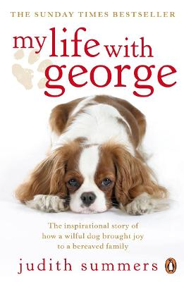 My Life with George: The Inspirational Story of How a Wilful Dog Brought Joy to a Bereaved Family - Summers, Judith