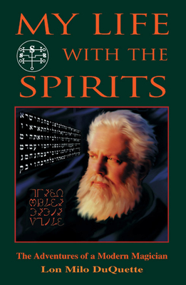 My Life with the Spirits: The Adventures of a Modern Magician - DuQuette, Lon Milo