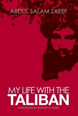 My Life with the Taliban - Zaeef, Mullah Abdul Salam, and Strick van Linschoten, Alex (Editor), and Kuehn, Felix (Editor)