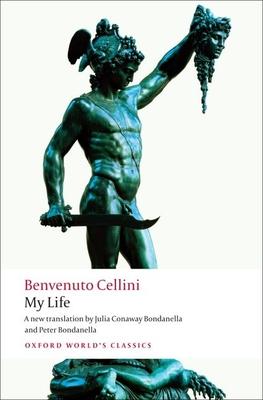 My Life - Cellini, Benvenuto, and Bondanella, Julia Conaway (Translated by), and Bondanella, Peter (Translated by)