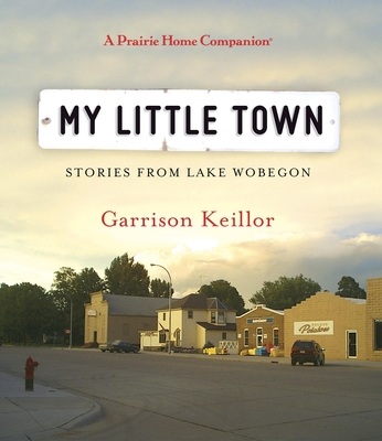 My Little Town: Stories from Lake Wobegon - Keillor, Garrison (Performed by)