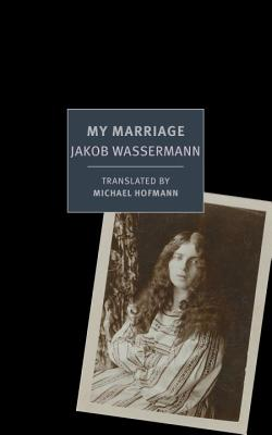 My Marriage - Wassermann, Jakob, and Hofmann, Michael (Introduction by)