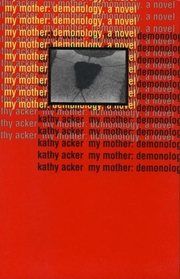 My Mother: Demonology - Acker, Kathy