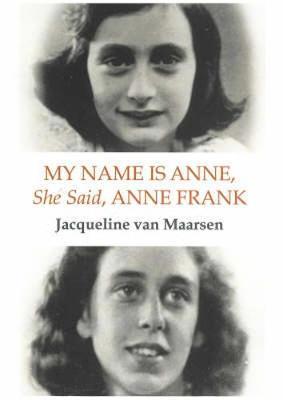 My Name Is Anne, She Said, Anne Frank - Van Maarsen, Jacqueline