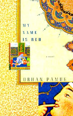 My Name Is Red - Pamuk, Orhan, and Andreou, George (Editor), and Goknar, Erdag (Translated by)