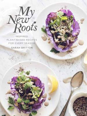 My New Roots: Inspired Plant-Based Recipes for Every Season - Britton, Sarah