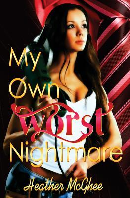 My Own Worst Nightmare - McGhee, Heather