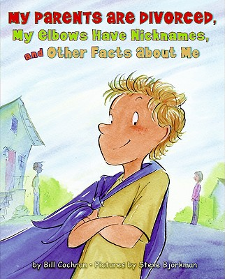My Parents Are Divorced, My Elbows Have Nicknames, and Other Facts about Me - Cochran, Bill, and Bjorkman, Steve (Illustrator)