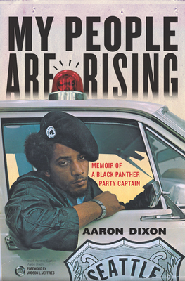 My People Are Rising: Memoir of a Black Panther Party Captain - Dixon, Aaron