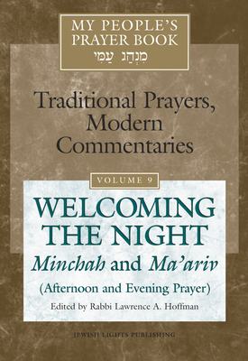 My People's Prayer Book Vol 9: Welcoming the Night--Minchah and Ma'ariv (Afternoon and Evening Prayer) - Brettler, Marc Zvi, Dr., PhD (Contributions by), and Dorff, Elliot, Professor (Contributions by), and Ellenson, David, Dr...