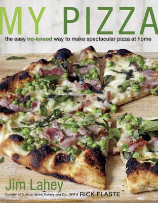 My Pizza: The Easy No-Knead Way to Make Spectacular Pizza at Home - Lahey, Jim
