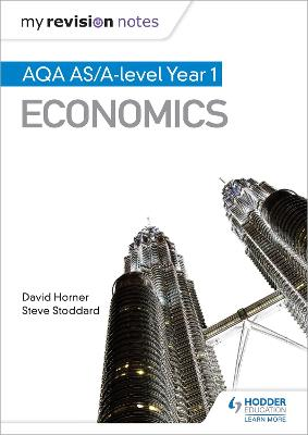 My Revision Notes: AQA AS Economics - Horner, David, and Stoddard, Steve