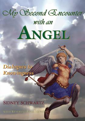 My Second Encounter with an Angel: Dialogues to Knowingness - Schwartz, MR Sidney, and Hewitt, Rev Carl R