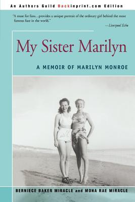 My Sister Marilyn: A Memoir of Marilyn Monroe - Miracle, Bernice Baker, and Miracle, Mona Rae