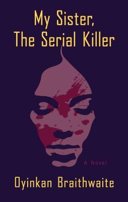 My Sister the Serial Killer - Braithwaite, Oyinkan