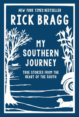 My Southern Journey: True Stories from the Heart of the South - Bragg, Rick, Mr.