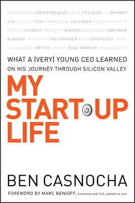My Start-Up Life: What a (Very) Young CEO Learned on His Journey Through Silicon Valley - Casnocha, Ben, and Benioff, Marc (Foreword by)
