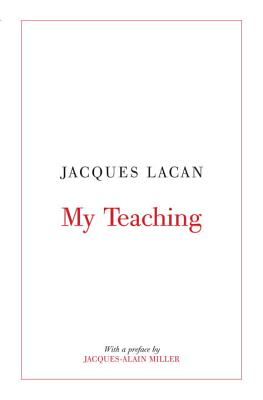 My Teaching - Lacan, Jacques, Professor, and Macey, David (Translated by), and Miller, Jacques-Alain (Preface by)
