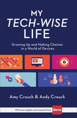 My Tech-Wise Life: Growing Up and Making Choices in a World of Devices - Crouch, Amy, and Crouch, Andy