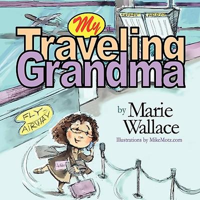 My Traveling Grandma - Wallace, Marie (Mimi)