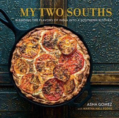 My Two Souths: Blending the Flavors of India into a Southern Kitchen - Foose, Martha Hall, and Gomez, Asha