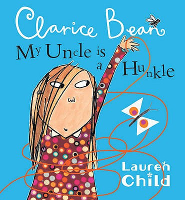 My Uncle is a Hunkle Says Clarice Bean - Child, Lauren