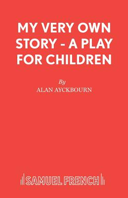 My Very Own Story - A Play for Children - Ayckbourn, Alan