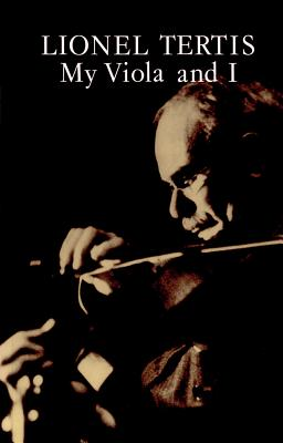 My Viola and I: A Complete Autobiography - Tertis, Lionel