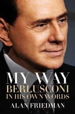 My Way: Berlusconi in His Own Words - Friedman, Alan