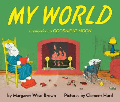 My World: A Companion to Goodnight Moon - Brown, Margaret Wise