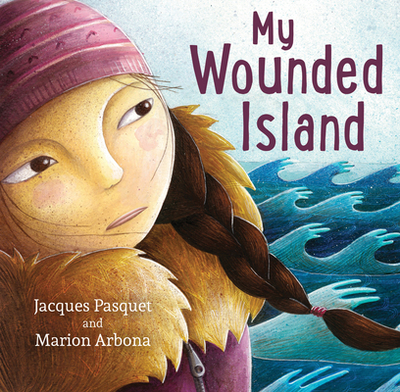 My Wounded Island - Pasquet, Jacques, and Watson, Sophie B (Translated by)