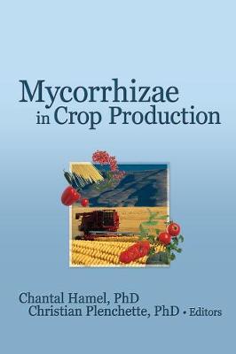 Mycorrhizae in Crop Production - Hamel, Chantal (Editor)