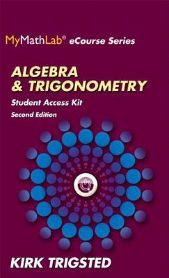 Mymathlab for Trigsted Algebra & Trigonometry -- Access Kit - Trigsted, Kirk
