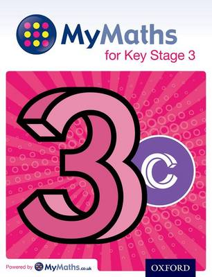 MyMaths for Key Stage 3: Student Book 3C - Capewell, Dave, and Appleton, Marguerite, and Mullarkey, Peter