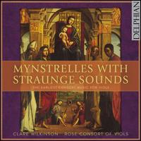Mynstrelles with Straunge Sounds - Clare Wilkinson (mezzo-soprano); Rose Consort of Viols