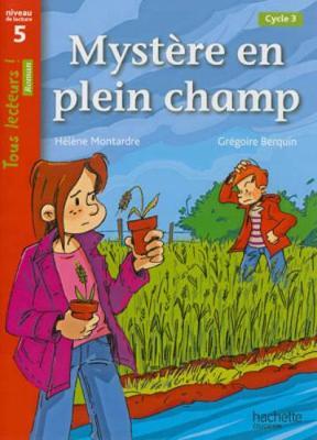 Mystere En Plein Champ Niveau 5 - Tous Lecteurs ! Roman - Livre Eleve - Ed. 2013 - Montardre, Helene, and Berquin, Gregoire (Illustrator)