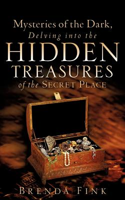 Mysteries of the Dark, Delving Into the Hidden Treasures of the Secret Place - Fink, Brenda