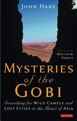 Mysteries of the Gobi: Searching for Wild Camels and Lost Cities in the Heart of Asia - Hare, John, LLB