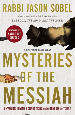 Mysteries of the Messiah: Unveiling Divine Connections from Genesis to Today - Sobel, Rabbi Jason
