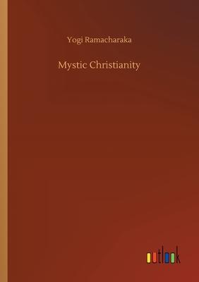 Mystic Christianity - Ramacharaka, Yogi