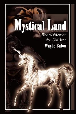 Mystical Land: Short Stories for Children - Bulow, Wayde
