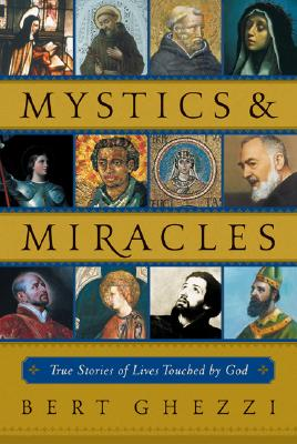 Mystics & Miracles: True Stories of Lives Touched by God - Ghezzi, Bert, PhD