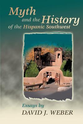 Myth and the History of the Hispanic Southwest - Weber, David J