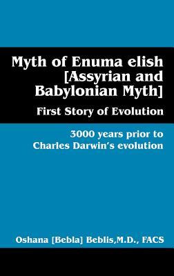 Myth of Enuma Elish [Assyrian and Babylonian Myth]: First Story of Evolution - Beblis, Oshana Bebla, M.D., FACS