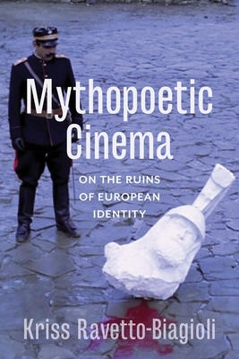 Mythopoetic Cinema: On the Ruins of European Identity - Ravetto-Biagioli, Kriss