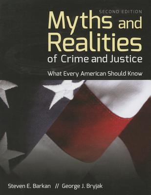 Myths and Realities of Crime and Justice: What Every American Should Know - Barkan, Steven E, and Bryjak, George J, Dr.