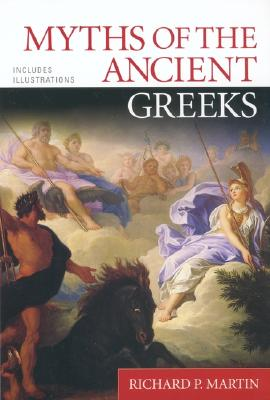 Myths of the Ancient Greeks - Martin, Richard P (Editor)
