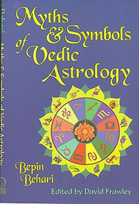 Myths & Symbols of Vedic Astrology - Behari, Bepin