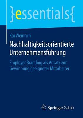 Nachhaltigkeitsorientierte Unternehmensfuhrung: Employer Branding ALS Ansatz Zur Gewinnung Geeigneter Mitarbeiter - Weinrich, Kai